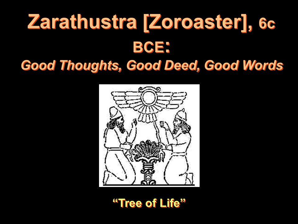 Zarathustra [Zoroaster], 6c BCE: Good Thoughts, Good Deed, Good Words